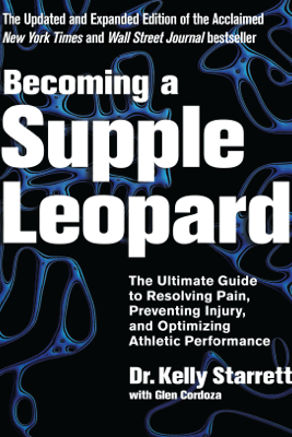 Becoming a Supple Leopard 2nd Edition - Kelly Starrett