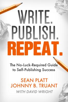 Write. Publish. Repeat. - Johnny B. Truant & Sean Platt
