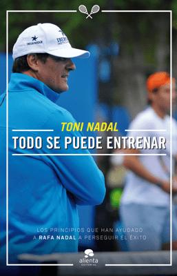 Todo se puede entrenar - Toni Nadal Homar pdf download