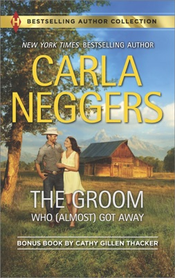 The Groom Who (Almost) Got Away & The Texas Rancher's Marriage - Carla Neggers & Cathy Gillen Thacker pdf download