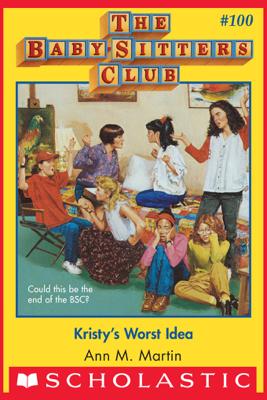 The Baby-Sitters Club #100: Kristy's Worst Idea - Ann M. Martin