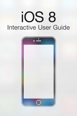 iOS 8 Interactive User Guide - Jeff Benjamin