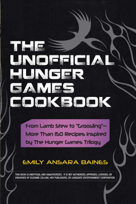 The Unofficial Hunger Games Cookbook - Emily Ansara Baines