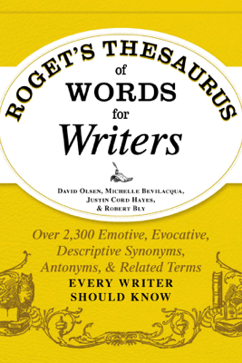 Roget's Thesaurus of Words for Writers - David Olsen, Michelle Bevilaqua, Justin Cord Hayes & Robert W. Bly