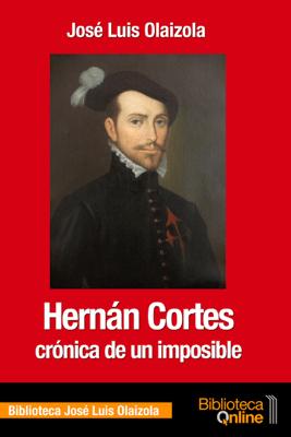 Hernán Cortés, crónica de un imposible - José Luis Olaizola pdf download