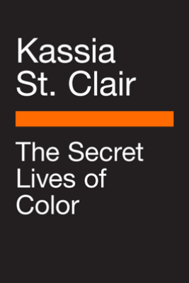 The Secret Lives of Color - Kassia St Clair