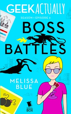 Boss Battles (Geek Actually Season 1 Episode 3) - Melissa Blue, Cathy Yardley, Cecilia Tan & Rachel Stuhler pdf download