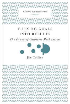 Turning Goals into Results (Harvard Business Review Classics) - Jim Collins