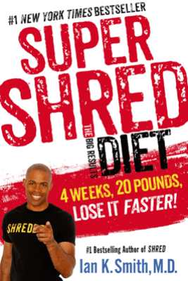 Super Shred: The Big Results Diet - Ian K. Smith, M.D.