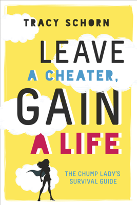 Leave a Cheater, Gain a Life - Tracy Schorn