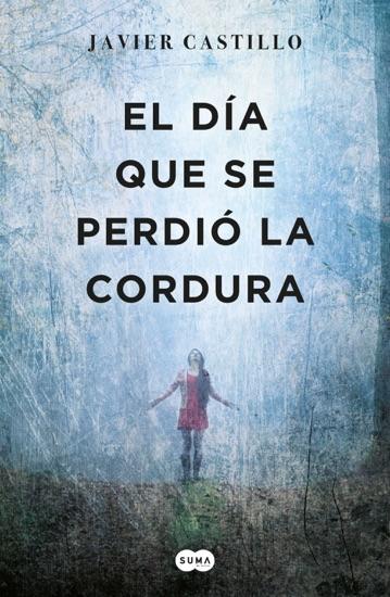 El día que se perdió la cordura by Javier Castillo pdf download