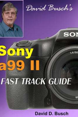 David Busch's Sony a99 II Fast Track Guide - David Busch