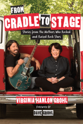 From Cradle to Stage - Virginia Hanlon Grohl