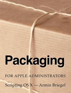 Packaging for Apple Administrators - Armin Briegel pdf download