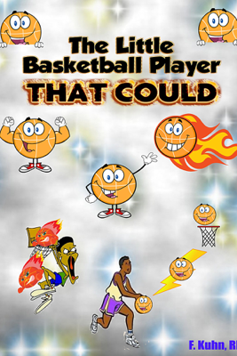 The Little Basketball Player That Could - F. Kuhn, RN