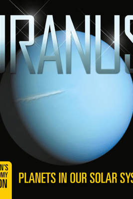 Uranus: Planets in Our Solar System  Children's Astronomy Edition - Baby Professor