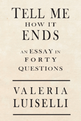 Tell Me How It Ends - Valeria Luiselli