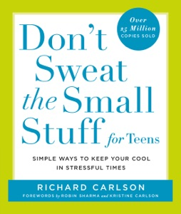 Don't Sweat the Small Stuff for Teens - Richard Carlson pdf download