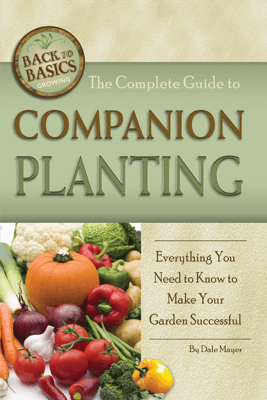 The Complete Guide to Companion Planting - Dale Mayer