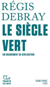 Le Siècle vert. Un changement de civilisation - Régis Debray pdf download