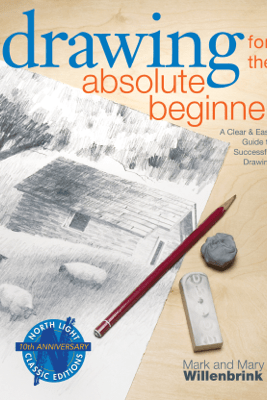 Drawing for the Absolute Beginner - Mark Willenbrink & Mary Willenbrink