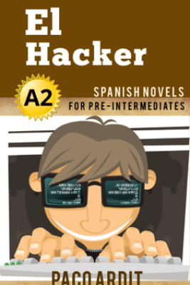 El Hacker - Spanish Readers for Pre Intermediates (A2) - Paco Ardit