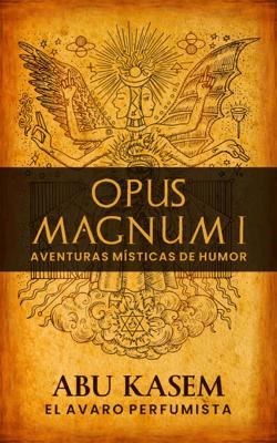 Opus Magnum I: Aventuras místicas de humor - Abu Kasem pdf download