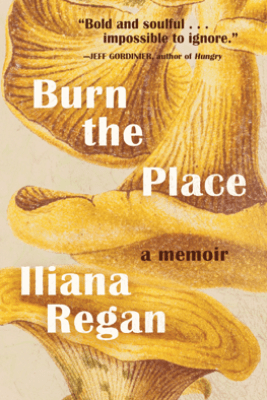 Burn the Place - Iliana Regan