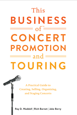 This Business of Concert Promotion and Touring - Ray D. Waddell, Rich Barnet & Jake Berry