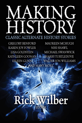 Making History: Classic Alternate History Stories - Rick Wilber pdf download