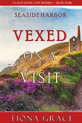 Vexed on a Visit (A Lacey Doyle Cozy Mystery—Book 4) - Fiona Grace pdf download