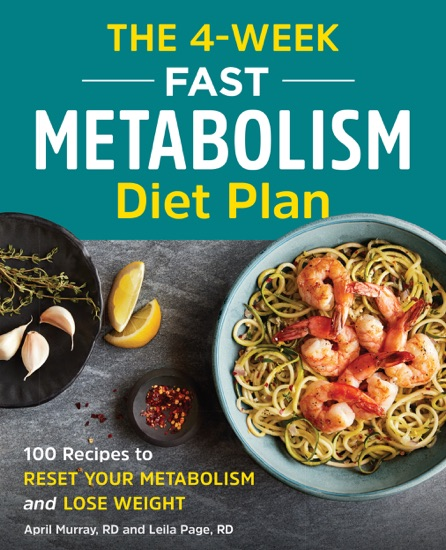 The 4-Week Fast Metabolism Diet Plan: 100 Recipes to Reset Your Metabolism and Lose Weight by April Murray, RD PDF Download