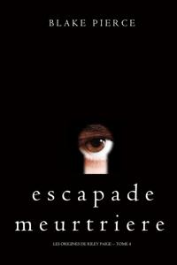 Escapade Meurtriere (Les Origines de Riley Paige -- Tome 4) - Blake Pierce pdf download