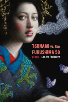 tsunami vs. the fukushima 50 - Lee Ann Roripaugh