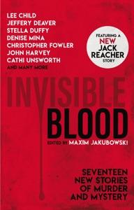 Invisible Blood - Maxim Jakubowski, Lee Child, Jeffery Deaver & Stella Duffy pdf download