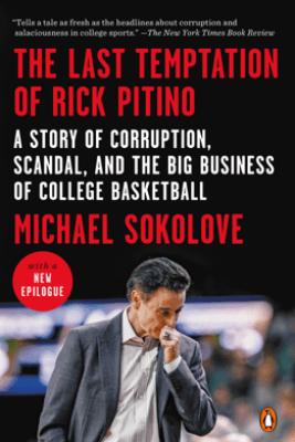 The Last Temptation of Rick Pitino - Michael Sokolove