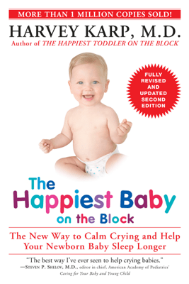 The Happiest Baby on the Block; Fully Revised and Updated Second Edition - Harvey Karp, M.D.