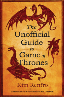 The Unofficial Guide to Game of Thrones - Kim Renfro