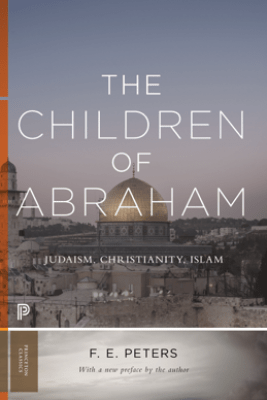 The Children of Abraham - F. E. Peters