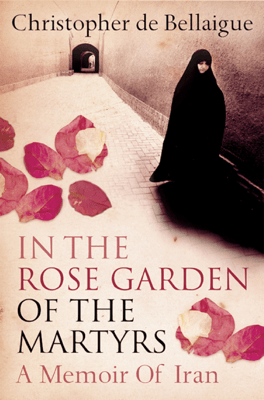 In the Rose Garden of the Martyrs - Christopher de Bellaigue pdf download