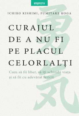 Curajul De A Nu Fi Pe Placul Celorlalti - Koga Kishimi Ichiro pdf download