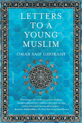 Letters to a Young Muslim - Omar Saif Ghobash