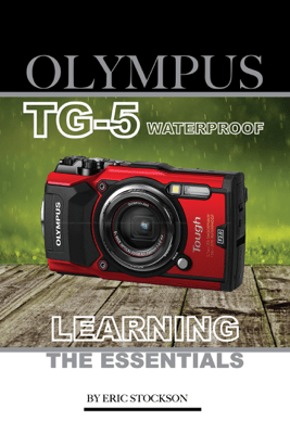 """Olympus TG-5 Waterproof: Learning the Essentials"" Excerpt From: user116155. ""Olympus TG-5 Waterproof Camera."" iBooks. - Eric Stockson"