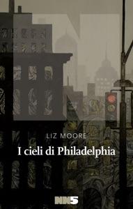I cieli di Philadelphia - Liz Moore pdf download