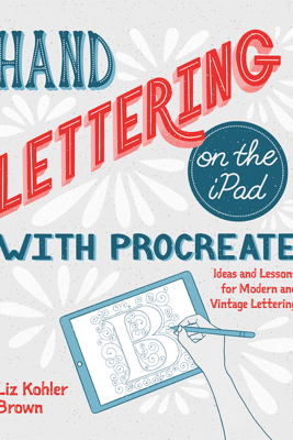 Hand Lettering on the iPad with Procreate - Liz Kohler Brown