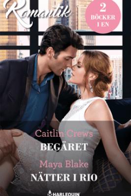 Begäret / Nätter i Rio - Caitlin Crews & Maya Blake