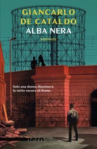 Alba nera (Nero Rizzoli) - Giancarlo De Cataldo pdf download