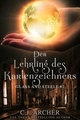 Der Lehrling des Kartenzeichners: Glass and Steele - C.J. Archer pdf download