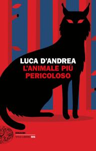 L'animale più pericoloso - Luca D'Andrea pdf download