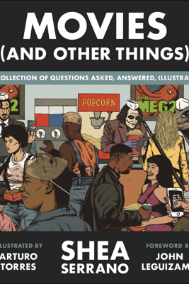 Movies (And Other Things) - Shea Serrano & Arturo Torres